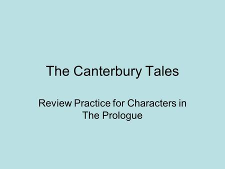 The Canterbury Tales Review Practice for Characters in The Prologue.