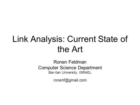 Link Analysis: Current State of the Art Ronen Feldman Computer Science Department Bar-Ilan University, ISRAEL