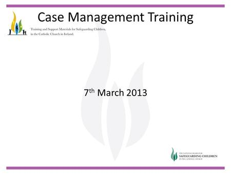 Case Management Training 7 th March 2013. Case Management Training Welcome Ian Elliott.