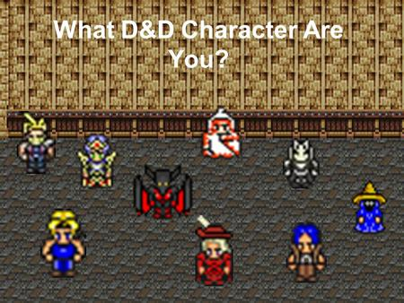 What D&D Character Are You? Do you like swords? YESNO.