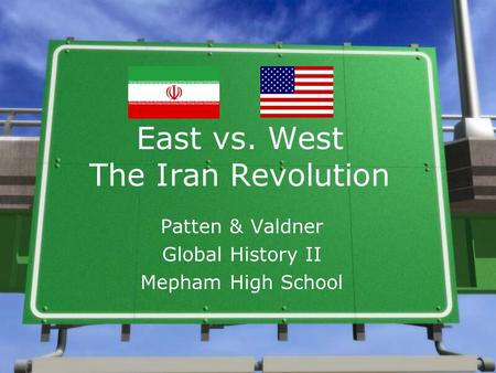 East vs. West The Iran Revolution Patten & Valdner Global History II Mepham High School.