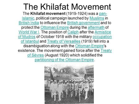 The Khilafat Movement The Khilafat movement (1919-1924) was a pan- Islamic, political campaign launched by Muslims in British India to influence the British.