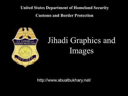 United States Department of Homeland Security Customs and Border Protection Jihadi Graphics and Images