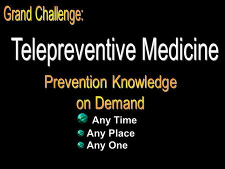 Any Time Any Place Any One. 9250 Prevention Faculty from 151 Countries www.pitt.edu/~super1/