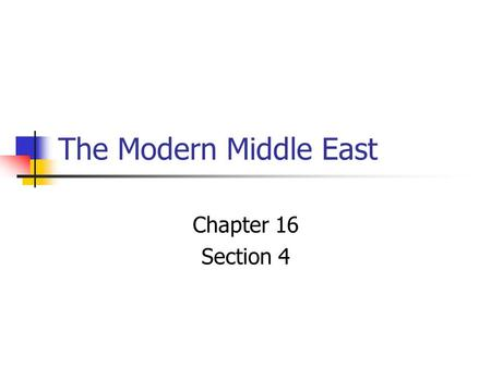 The Modern Middle East Chapter 16 Section 4.
