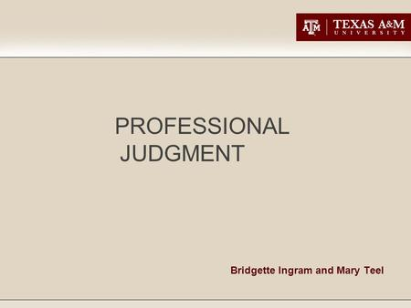 Bridgette Ingram and Mary Teel PROFESSIONAL JUDGMENT.