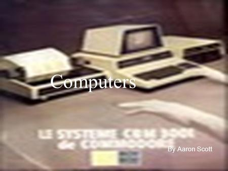 Computers By Aaron Scott. Introduction The Computer History section of Computer Hope is another section and added bonus of using Computer Hopes free service.