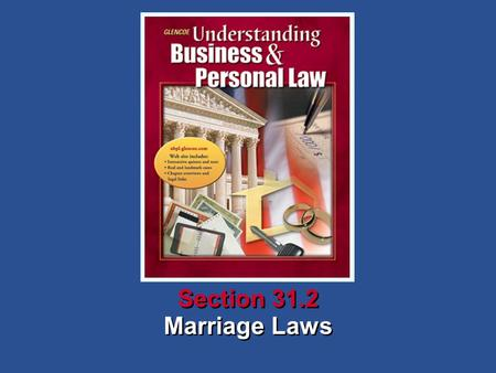 Marriage Laws Section 31.2. Understanding Business and Personal Law Marriage Laws Section 31.2 Marriage What You'll Learn How to describe the marriage.