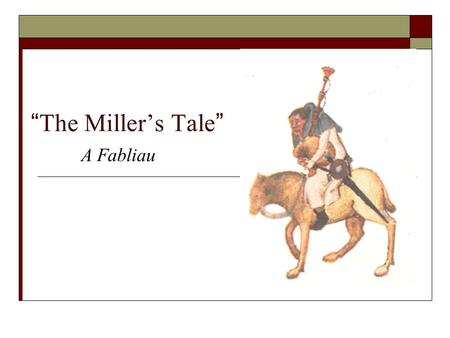 """The Miller's Tale"" A Fabliau. Background  Set in Oxford, England, ""The Miller's Tale"" is an absurd and comedic story about adultery and practical jokes."