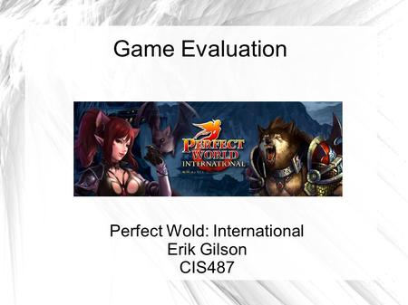 Game Evaluation Perfect Wold: International Erik Gilson CIS487.