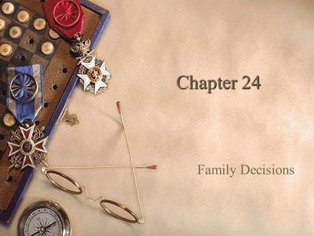 Chapter 24 Family Decisions.