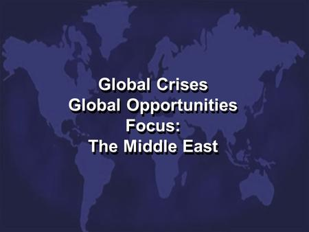 Global Crises Global Opportunities Focus: The Middle East.