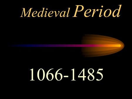 Medieval Period 1066-1485.