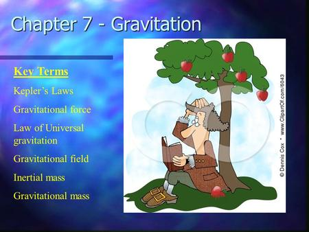 Chapter 7 - Gravitation Key Terms Kepler's Laws Gravitational force Law of Universal gravitation Gravitational field Inertial mass Gravitational mass.