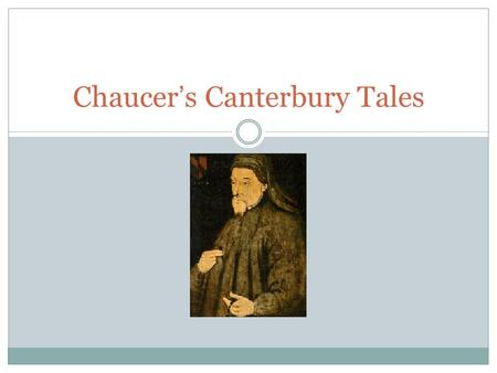 Chaucer's Canterbury Tales. Geoffrey Chaucer Born in London, about 1340 His Father was a wine merchant, a member of the newly developing middle class.