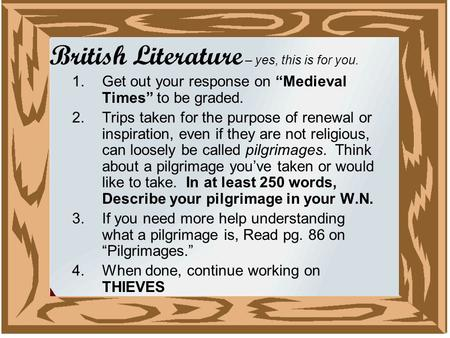 "British Literature – yes, this is for you. 1.Get out your response on ""Medieval Times"" to be graded. 2.Trips taken for the purpose of renewal or inspiration,"