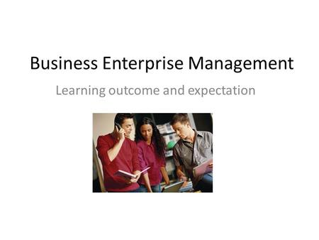 Business Enterprise Management Learning outcome and expectation.
