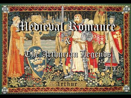 Romance Literature of Medieval Britain Focus Centered around the hero-knight Chivalry Courtly Love Supernatural Elements Repetition of Motifs.
