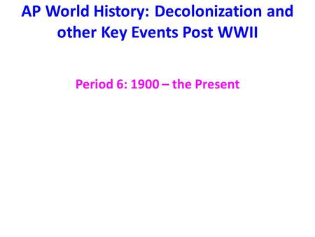 AP World History: Decolonization <strong>and</strong> <strong>other</strong> Key Events Post WWII