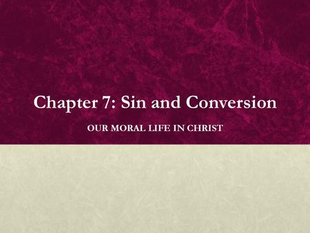 Chapter 7: Sin and Conversion OUR MORAL LIFE IN CHRIST.