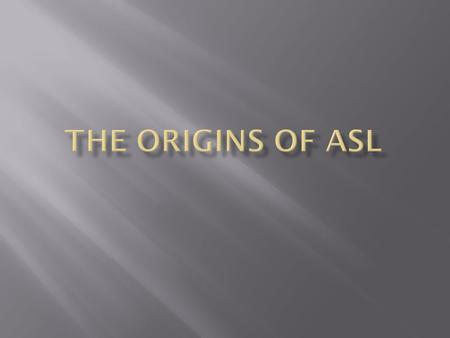 The Origins of ASL.