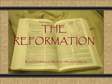 THEREFORMATION Comunicación y Gerencia Key Questions on Martin Luther & his Impact.