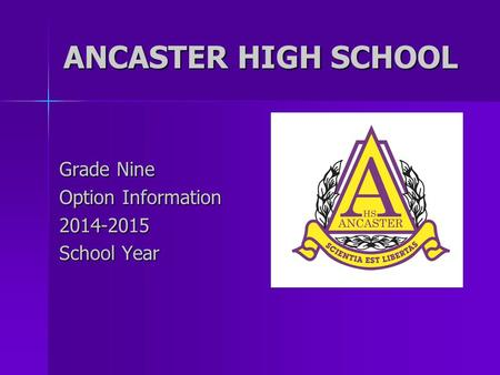 ANCASTER HIGH SCHOOL Grade Nine Option Information 2014-2015 School Year.