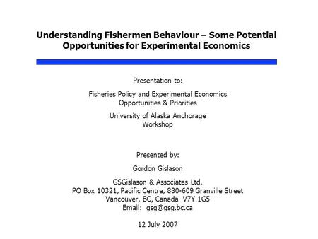 Understanding Fishermen Behaviour – Some Potential Opportunities for Experimental Economics Presentation to: Fisheries Policy and Experimental Economics.