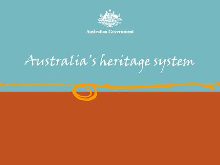 Australia's heritage system. This presentation covers Background to Australia's Heritage system National Heritage listing process Kimberley heritage assessments.