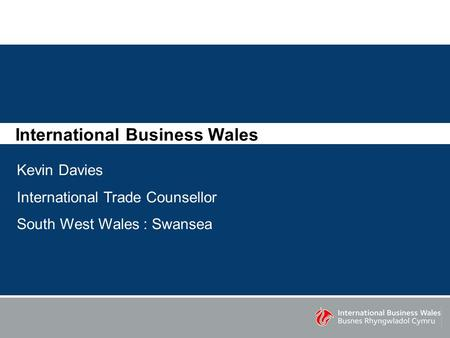 International Business Wales Kevin Davies International Trade Counsellor South West Wales : Swansea.