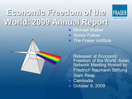 Economic Freedom of the World: 2009 Annual Report Michael Walker Senior Fellow The Fraser institute Released at Economic Freedom of the World Asian Network.