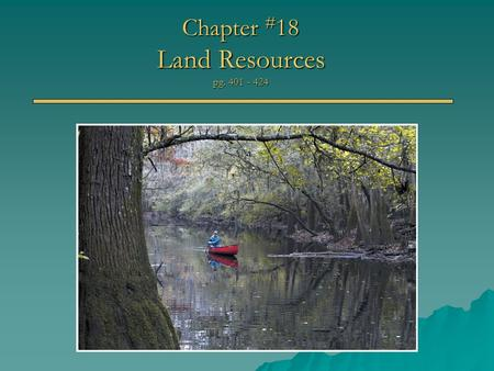 Chapter # 18 Land Resources pg. 401 - 424. In-class Discussion Readers: Chapter # 1 - Me Chapter # 2 – David Dudley Chapter # 3 – Elisabeth Goodrich (Izzie)