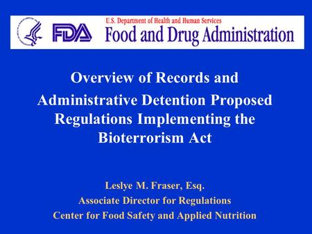 Overview of Records and Administrative Detention Proposed Regulations Implementing the Bioterrorism Act Leslye M. Fraser, Esq. Associate Director for Regulations.