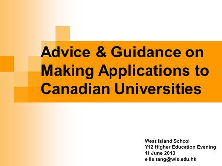 Advice & Guidance on Making Applications to Canadian Universities West Island School Y12 Higher Education Evening 11 June 2013