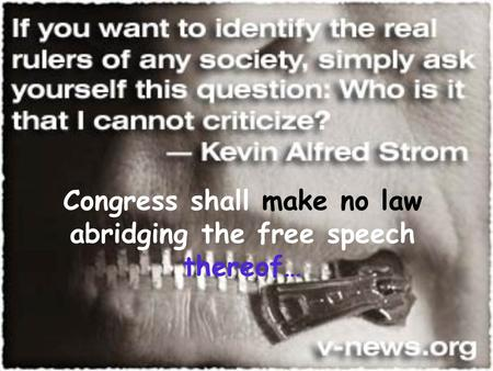 Congress shall make no law abridging the free speech thereof…