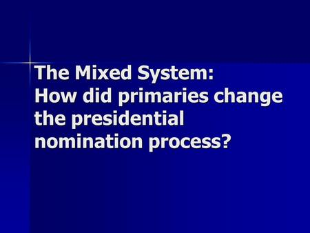 The Mixed System: How did primaries change the presidential nomination process?