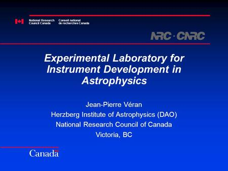 National Research Council Canada Conseil national de recherches Canada Experimental Laboratory for Instrument Development in Astrophysics Jean-Pierre Véran.