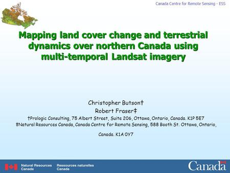 Canada Centre for Remote Sensing - ESS Mapping land cover change and terrestrial dynamics over northern Canada using multi-temporal Landsat imagery Christopher.