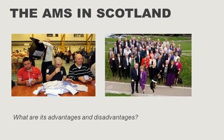 THE AMS IN SCOTLAND What are its advantages and disadvantages?