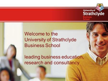 Welcome to the University of Strathclyde Business School leading business education, research and consultancy.