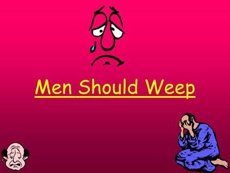 Men Should Weep. Question Choose a play in which a theme of significance, is developed by the dramatist. Briefly indicate what that theme is and then.