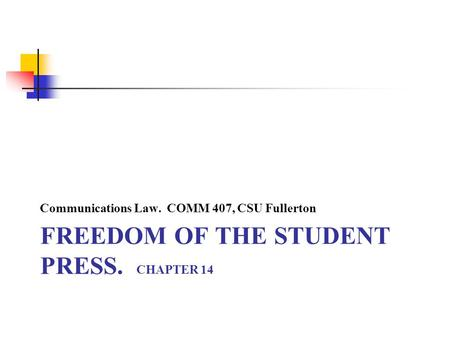 FREEDOM OF THE STUDENT PRESS. CHAPTER 14 Communications Law. COMM 407, CSU Fullerton.