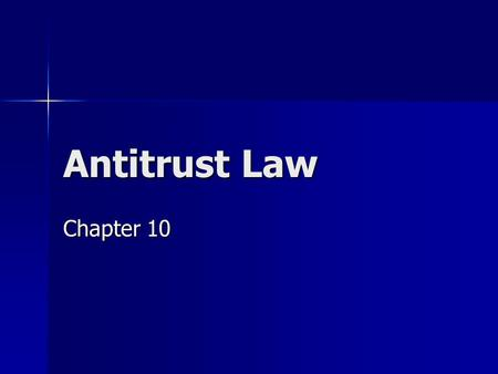 Antitrust Law Chapter 10. Purposes of Antitrust Law Promote competition and efficiency in the marketplace Promote competition and efficiency in the marketplace.