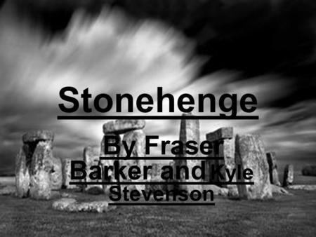 Stonehenge By Fraser Barker and Kyle Stevenson Contents Facts, 2 Parts Different Ways Of Stonehenge Being Built The First Way's Picture The Opinions.