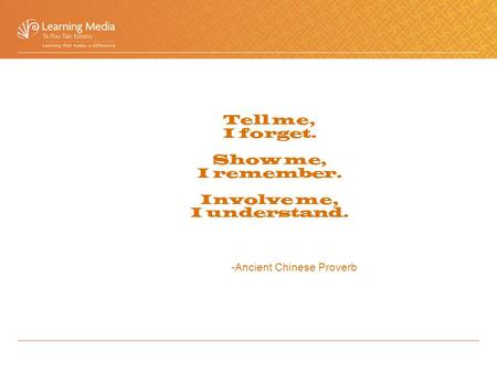 Tell me, I forget. Show me, I remember. Involve me, I understand. -Ancient Chinese Proverb.