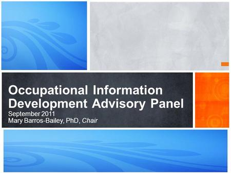 What's Your Message? Occupational Information Development Advisory Panel September 2011 Mary Barros-Bailey, PhD, Chair.