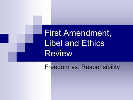 First Amendment, Libel and Ethics Review