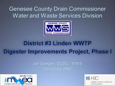 Genesee County Drain Commissioner Water and Waste Services Division District #3 Linden WWTP Digester Improvements Project, Phase I Joe Goergen, GCDC -
