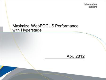 Maximize WebFOCUS Performance with Hyperstage