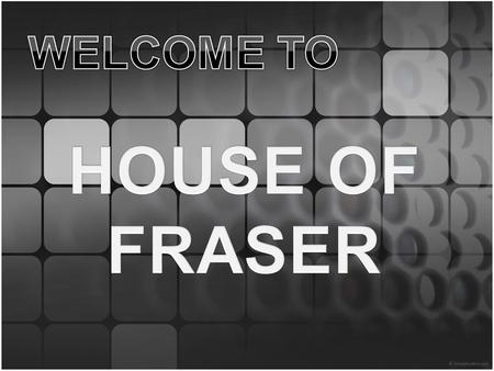 About the website: The House of fraser website targets the following target audience and intends to sell the following products to it's audience:  Main.